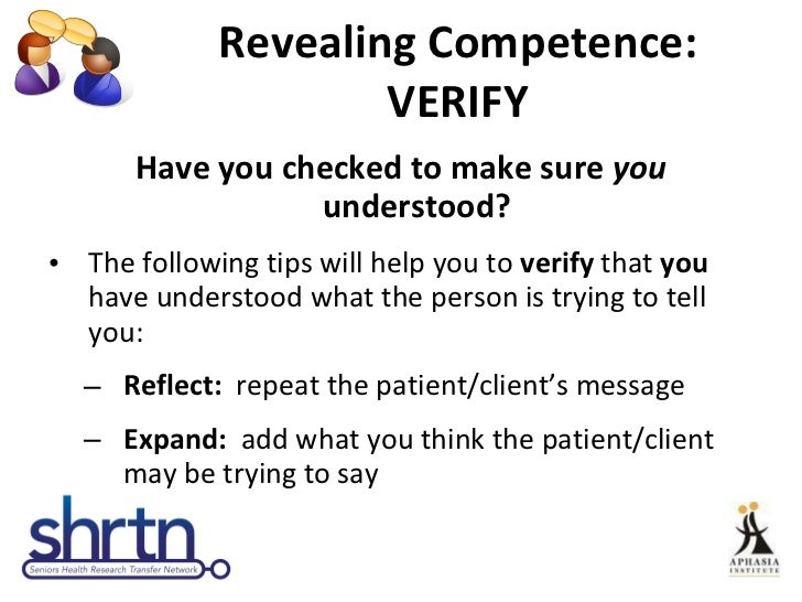 Revealing Competence: VERIFY <ul><li>Have you checked to make sure  you  understood?  </li></ul><ul><li>The following tips...
