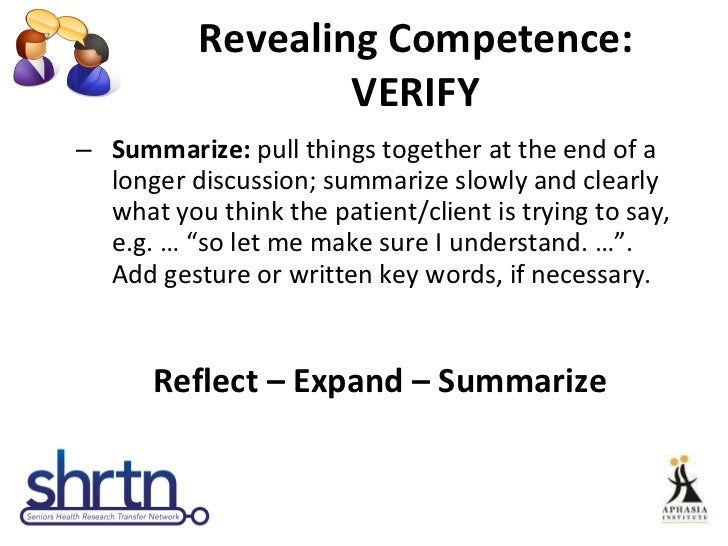 Revealing Competence: VERIFY <ul><ul><li>Summarize:  pull things together at the end of a longer discussion; summarize slo...