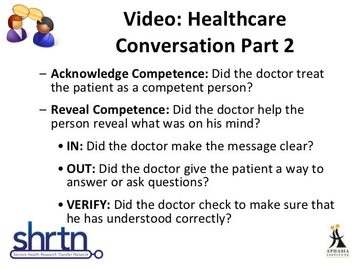 Video: Healthcare Conversation Part 2 <ul><ul><li>Acknowledge Competence:  Did the doctor treat the patient as a competent...