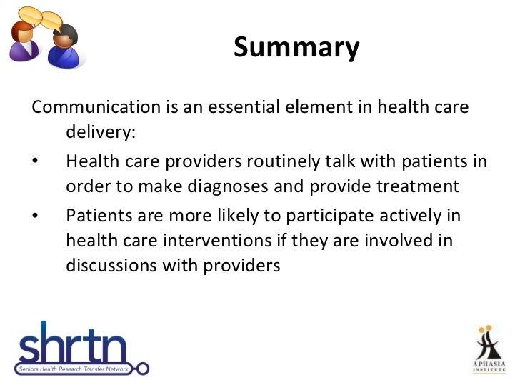 Summary <ul><li>Communication is an essential element in health care delivery: </li></ul><ul><li>Health care providers rou...
