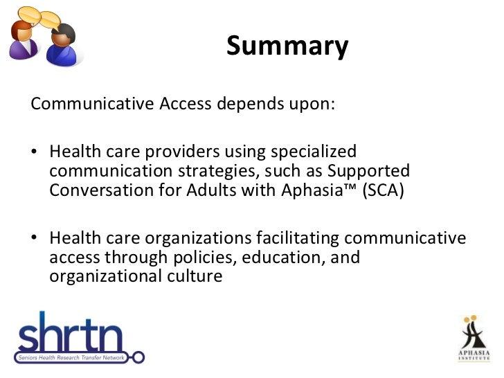 Summary <ul><li>Communicative Access depends upon:  </li></ul><ul><li>Health care providers using specialized communicatio...