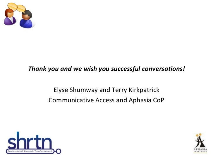 <ul><li>Thank you and we wish you successful conversations! </li></ul><ul><li>Elyse Shumway and Terry Kirkpatrick </li></u...
