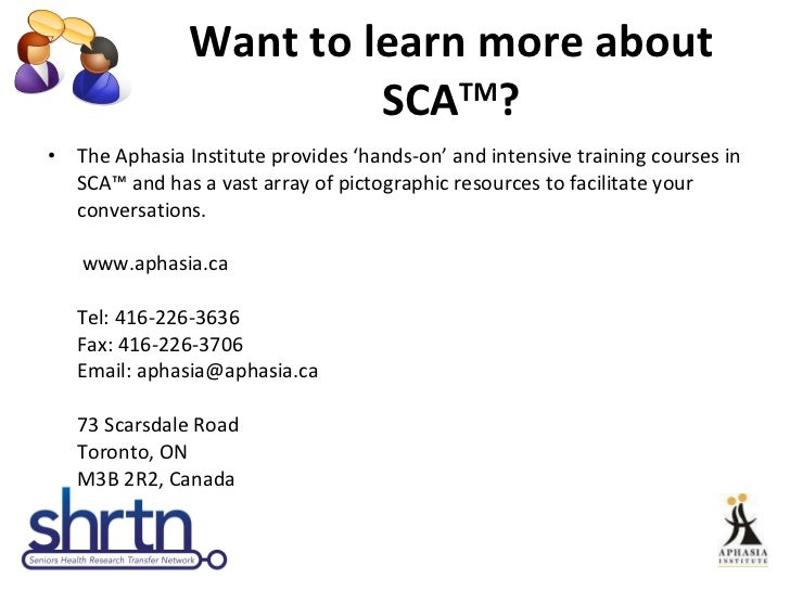 Want to learn more about SCA TM ? <ul><li>The Aphasia Institute provides 'hands-on' and intensive training courses in SCA™...