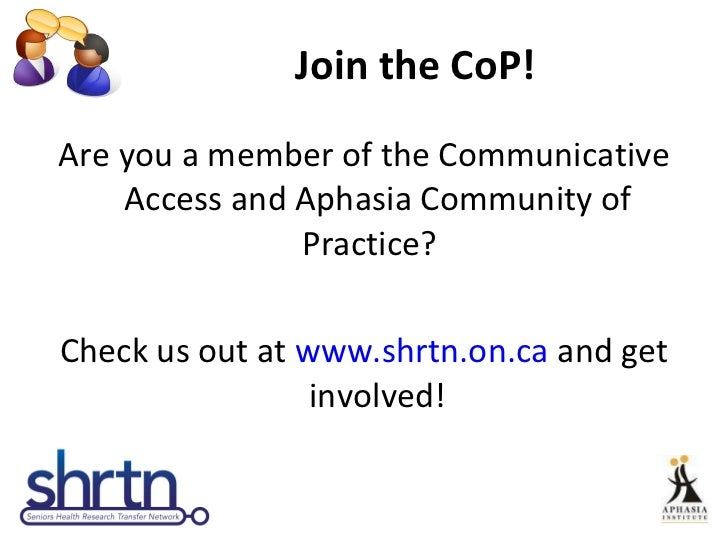 Join the CoP! <ul><li>Are you a member of the Communicative Access and Aphasia Community of Practice?  </li></ul><ul><li>C...
