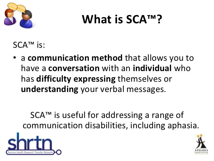 What is SCA™? <ul><li>SCA™ is: </li></ul><ul><li>a  communication method  that allows you to have a  conversation  with an...