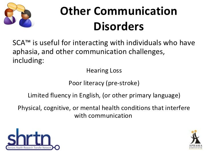 Other Communication Disorders <ul><li>SCA™ is useful for interacting with individuals who have aphasia, and other communic...