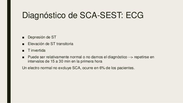 Diagnóstico de SCA-SEST: ECG ■ Depresión de ST ■ Elevación de ST transitoria ■ T invertida ■ Puede ser relativamente norma...