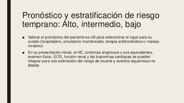 Pronóstico y estratificación de riesgo temprano: Alto, intermedio, bajo ■ Valorar el pronóstico del paciente es útil para ...
