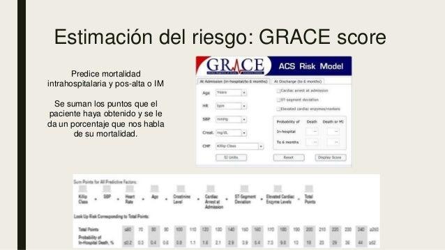 Estimación del riesgo: GRACE score Predice mortalidad intrahospitalaria y pos-alta o IM Se suman los puntos que el pacient...
