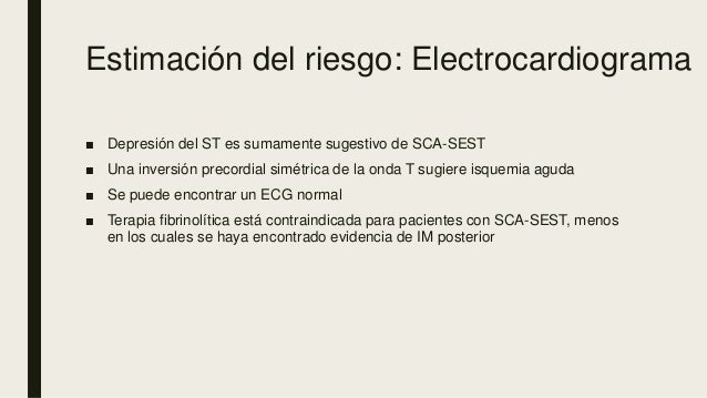 Estimación del riesgo: Electrocardiograma ■ Depresión del ST es sumamente sugestivo de SCA-SEST ■ Una inversión precordial...
