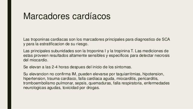 Marcadores cardíacos Las troponinas cardiacas son los marcadores principales para diagnostico de SCA y para la estratifica...