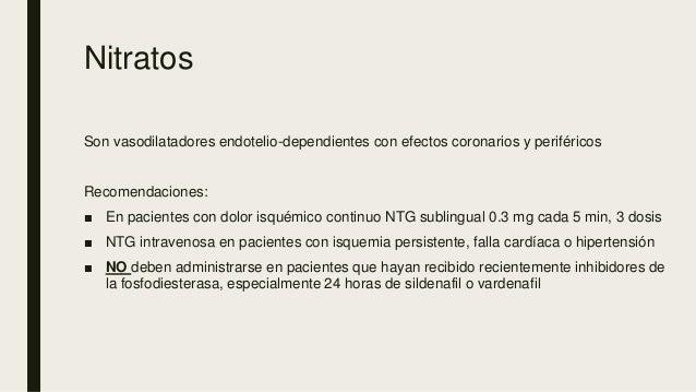 Nitratos Son vasodilatadores endotelio-dependientes con efectos coronarios y periféricos Recomendaciones: ■ En pacientes c...