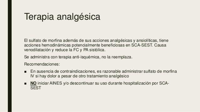 Terapia analgésica El sulfato de morfina además de sus acciones analgésicas y ansiolíticas, tiene acciones hemodinámicas p...