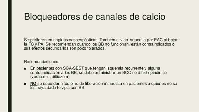 Bloqueadores de canales de calcio Se prefieren en anginas vasoespásticas. También alivian isquemia por EAC al bajar la FC ...