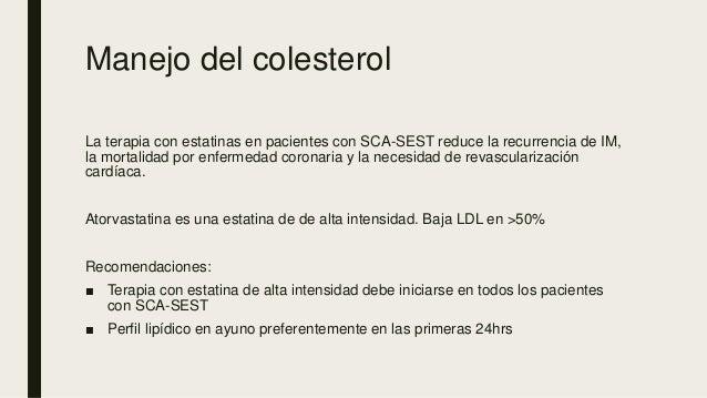 Manejo del colesterol La terapia con estatinas en pacientes con SCA-SEST reduce la recurrencia de IM, la mortalidad por en...