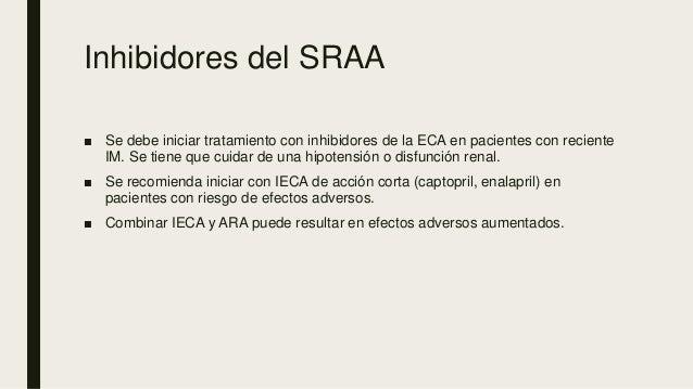 Inhibidores del SRAA ■ Se debe iniciar tratamiento con inhibidores de la ECA en pacientes con reciente IM. Se tiene que cu...