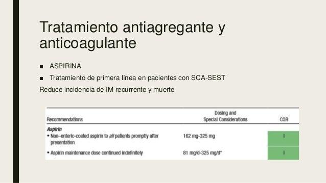 Tratamiento antiagregante y anticoagulante ■ ASPIRINA ■ Tratamiento de primera línea en pacientes con SCA-SEST Reduce inci...