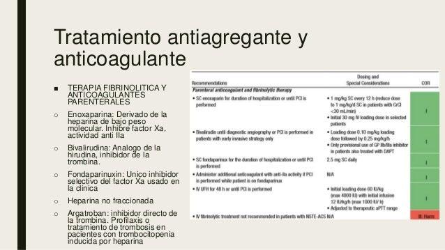 Tratamiento antiagregante y anticoagulante ■ TERAPIA FIBRINOLITICA Y ANTICOAGULANTES PARENTERALES o Enoxaparina: Derivado ...
