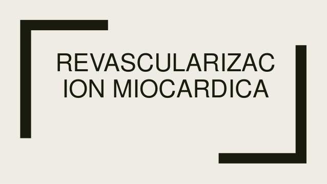 REVASCULARIZAC ION MIOCARDICA