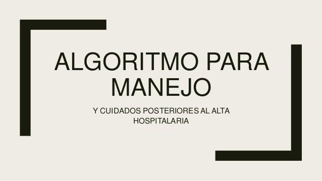 ALGORITMO PARA MANEJO Y CUIDADOS POSTERIORES AL ALTA HOSPITALARIA