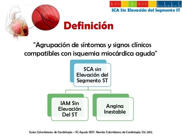 SCA Sin Elevación del Segmento ST  Infarto Agudo de Miocardio  Aumento y posterior descenso de biomarcadores cardiacos  Ev...