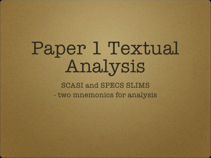 Paper 1 Textual Analysis <ul><li>SCASI and SPECS SLIMS </li></ul><ul><li>- two mnemonics for analysis  </li></ul>