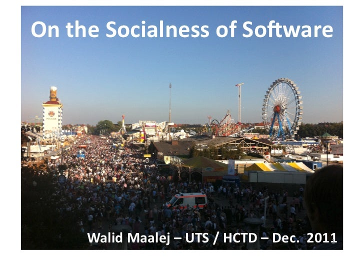 On	  the	  Socialness	  of	  So/ware	          Walid	  Maalej	  –	  UTS	  /	  HCTD	  –	  Dec.	  	  2011	                  ...