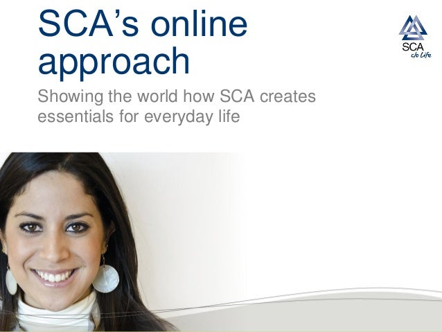 SCA's onlineapproachShowing the world how SCA createsessentials for everyday life