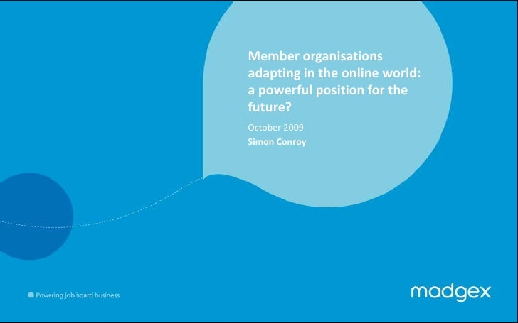 Member organisations adapting in the online world:<br />a powerful position for the future?<br />October 2009<br />Simon C...