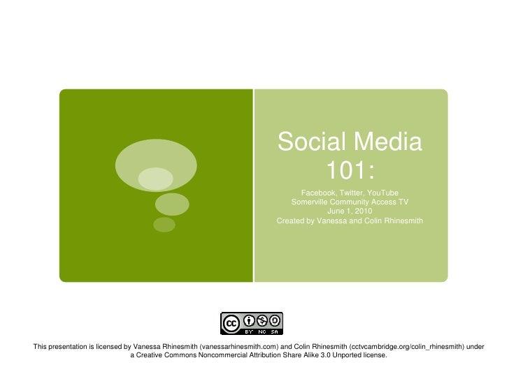 Social Media 101: <br />Facebook, Twitter, YouTube<br />Somerville Community Access TV<br />June 1, 2010<br />Created by V...