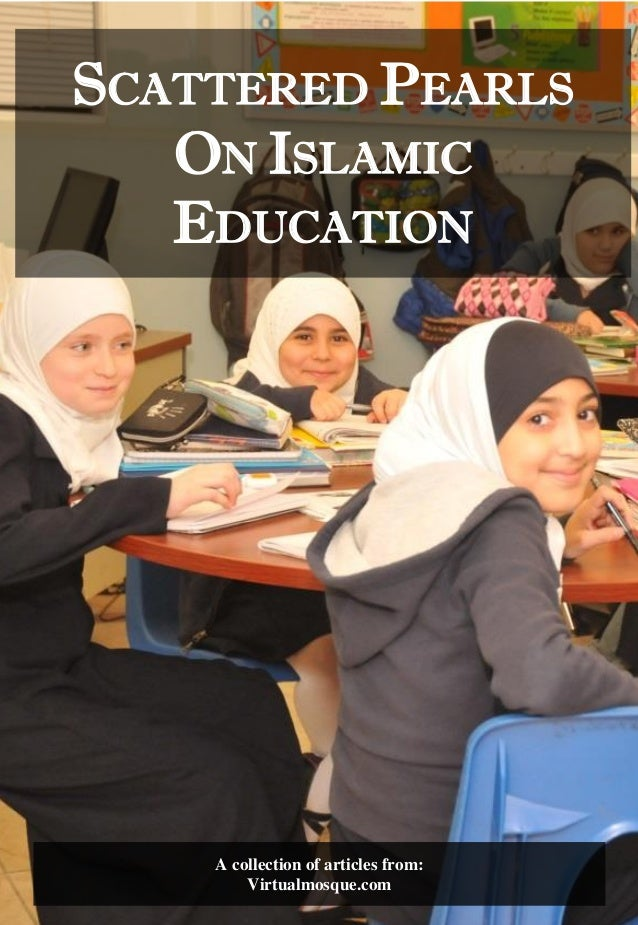 SCATTERED PEARLS ON ISLAMIC EDUCATION A collection of articles from: Virtualmosque.com