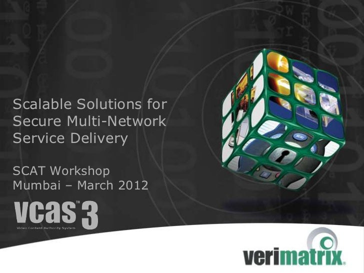 Scalable Solutions forSecure Multi-NetworkService DeliverySCAT WorkshopMumbai – March 2012