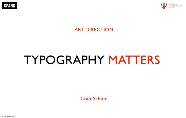 ART DIRECTION                          TYPOGRAPHY MATTERS                                 Craft SchoolThursday, 12 April 2...