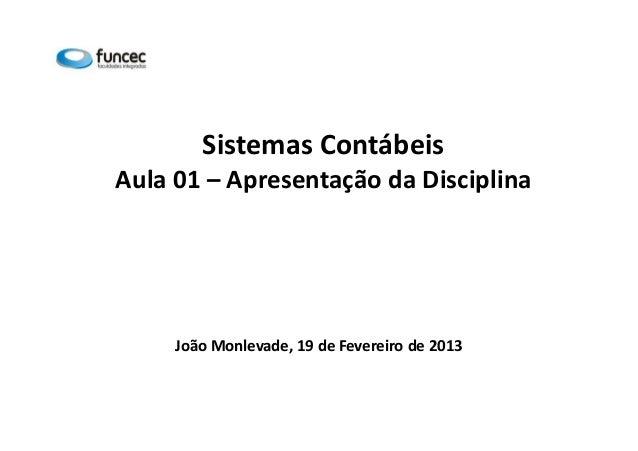 Sistemas Contábeis  Aula 01 – Apresentação da Disciplina  João Monlevade, 19 de Fevereiro de 2013
