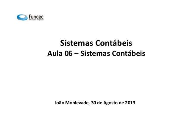 Sistemas Contábeis  Aula 06 – Sistemas Contábeis  João Monlevade, 30 de Agosto de 2013