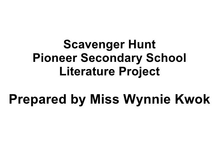 Scavenger Hunt Pioneer Secondary School Literature Project Prepared by Miss Wynnie Kwok