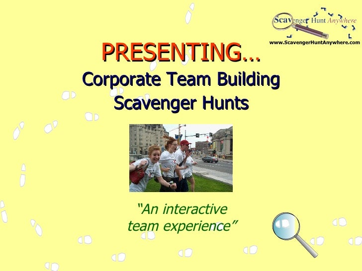 "PRESENTING… Corporate Team Building Scavenger Hunts "" An interactive team experience"""