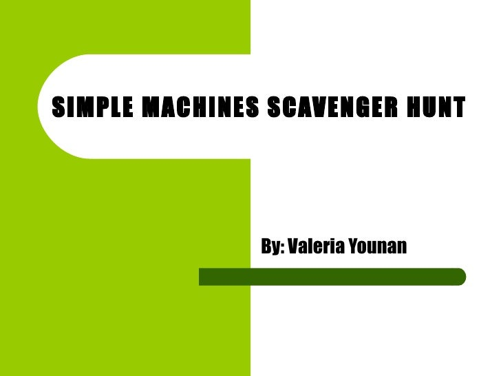 SIMPLE MACHINES SCAVENGER HUNT  By: Valeria Younan