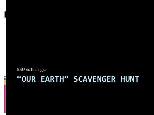 """OUR EARTH"" SCAVENGER HUNT BSU EdTech 531"