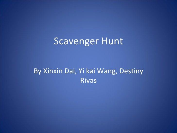Scavenger Hunt By Xinxin Dai, Yi kai Wang,   Destiny Rivas