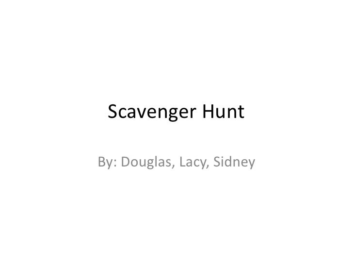 Scavenger Hunt<br />By: Douglas, Lacy, Sidney<br />