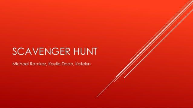 SCAVENGER HUNT Michael Ramirez, Kaylie Dean, Katelyn