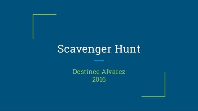 Scavenger Hunt Destinee Alvarez 2016