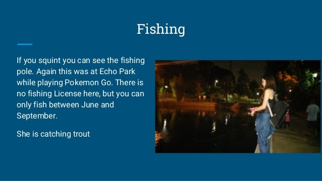 Fishing If you squint you can see the fishing pole. Again this was at Echo Park while playing Pokemon Go. There is no fish...