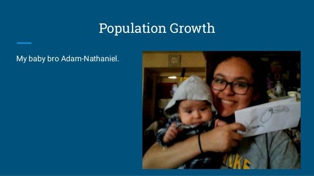Population Growth My baby bro Adam-Nathaniel.