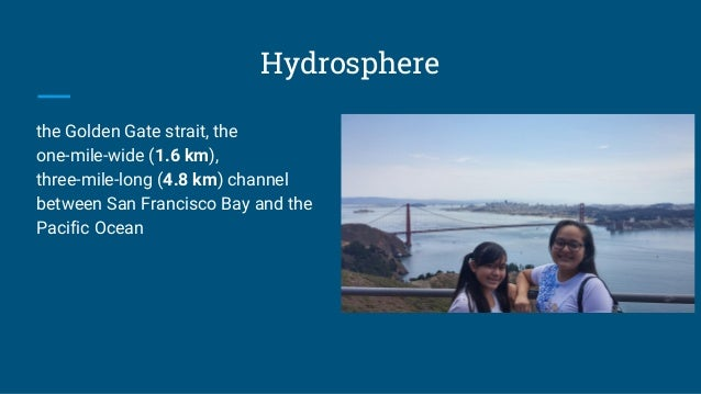 Hydrosphere the Golden Gate strait, the one-mile-wide (1.6 km), three-mile-long (4.8 km) channel between San Francisco Bay...
