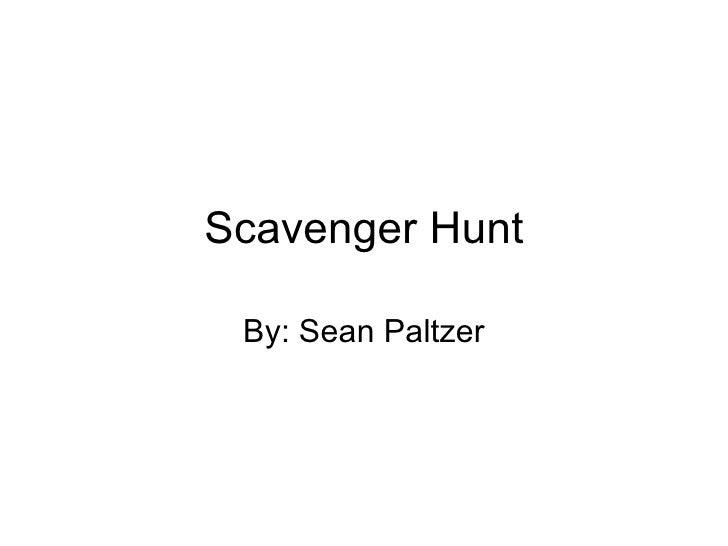 Scavenger Hunt By: Sean Paltzer