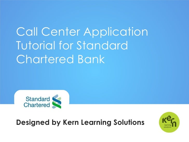 Call Center Application Tutorial for Standard Chartered Bank  Designed by Kern Learning Solutions