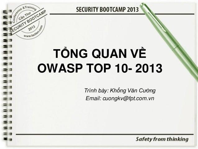 TỔNG QUAN VỀ OWASP TOP 10- 2013 Trình bày: Khổng Văn Cường Email: cuongkv@fpt.com.vn