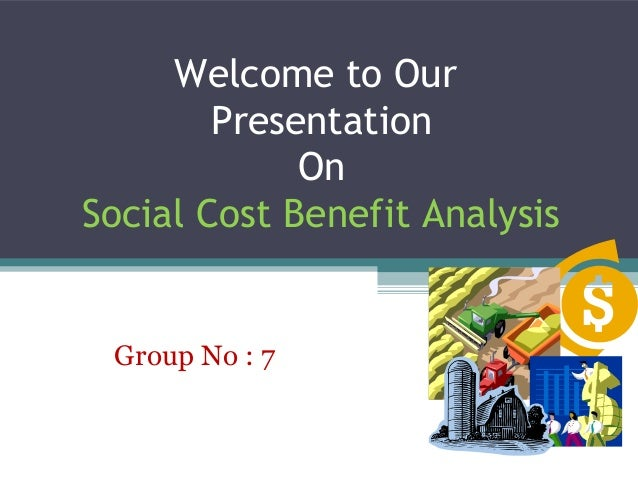 Welcome to Our Presentation On Social Cost Benefit Analysis Group No : 7